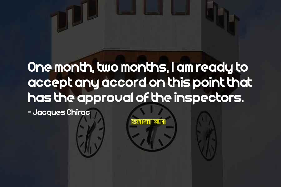 Chirac Sayings By Jacques Chirac: One month, two months, I am ready to accept any accord on this point that