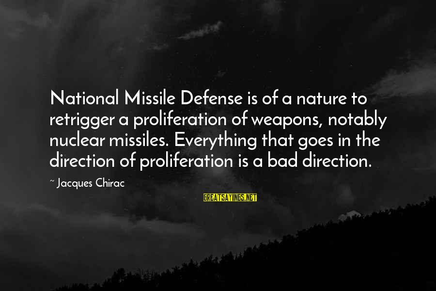 Chirac Sayings By Jacques Chirac: National Missile Defense is of a nature to retrigger a proliferation of weapons, notably nuclear