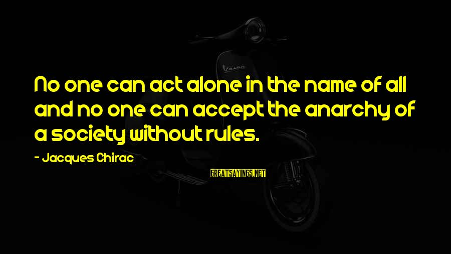 Chirac Sayings By Jacques Chirac: No one can act alone in the name of all and no one can accept