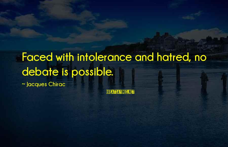 Chirac Sayings By Jacques Chirac: Faced with intolerance and hatred, no debate is possible.