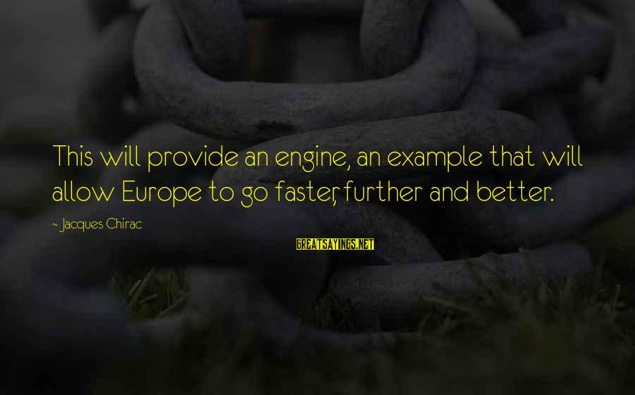 Chirac Sayings By Jacques Chirac: This will provide an engine, an example that will allow Europe to go faster, further