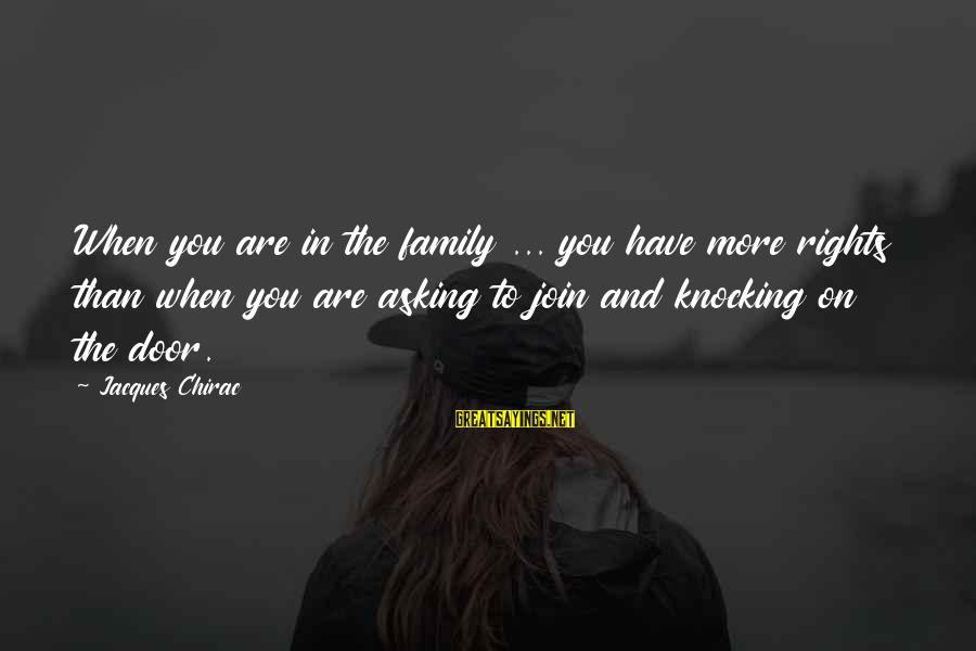 Chirac Sayings By Jacques Chirac: When you are in the family ... you have more rights than when you are