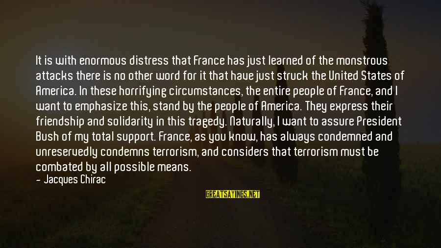 Chirac Sayings By Jacques Chirac: It is with enormous distress that France has just learned of the monstrous attacks there