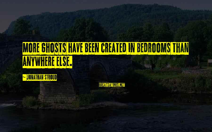 Chiropractic Motivational Sayings By Jonathan Stroud: More ghosts have been created in bedrooms than anywhere else.