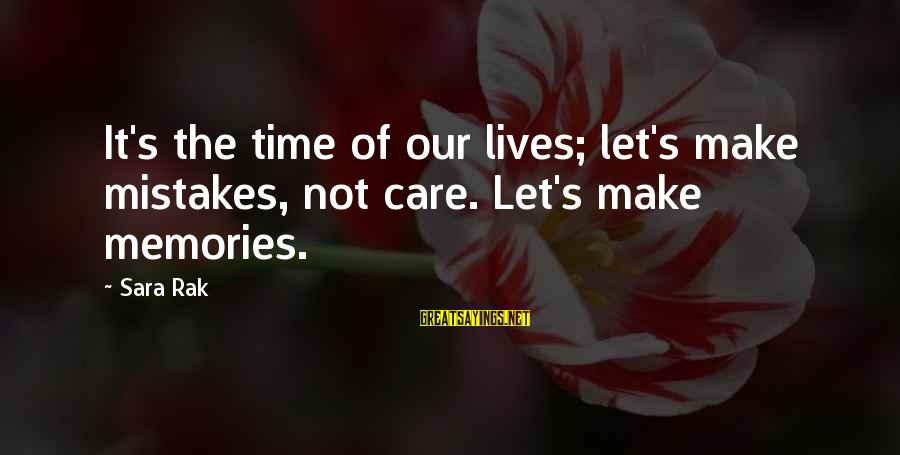 Chiropractic Motivational Sayings By Sara Rak: It's the time of our lives; let's make mistakes, not care. Let's make memories.