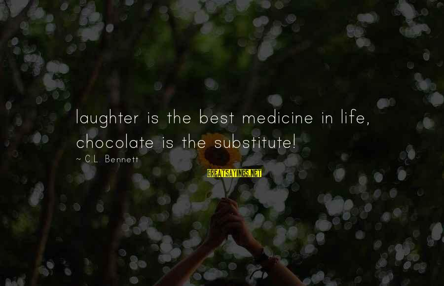 Chocolate Is The Best Medicine Sayings By C.L. Bennett: laughter is the best medicine in life, chocolate is the substitute!