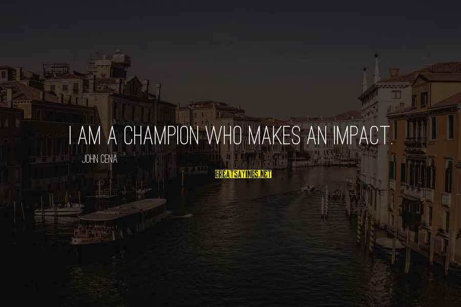 Chocolate Sweetness Sayings By John Cena: I am a champion who makes an impact.