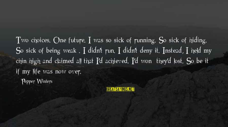Chocolate Sweetness Sayings By Pepper Winters: Two choices. One future. I was so sick of running. So sick of hiding. So