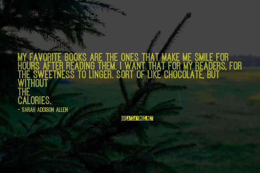 Chocolate Sweetness Sayings By Sarah Addison Allen: My favorite books are the ones that make me smile for hours after reading them.