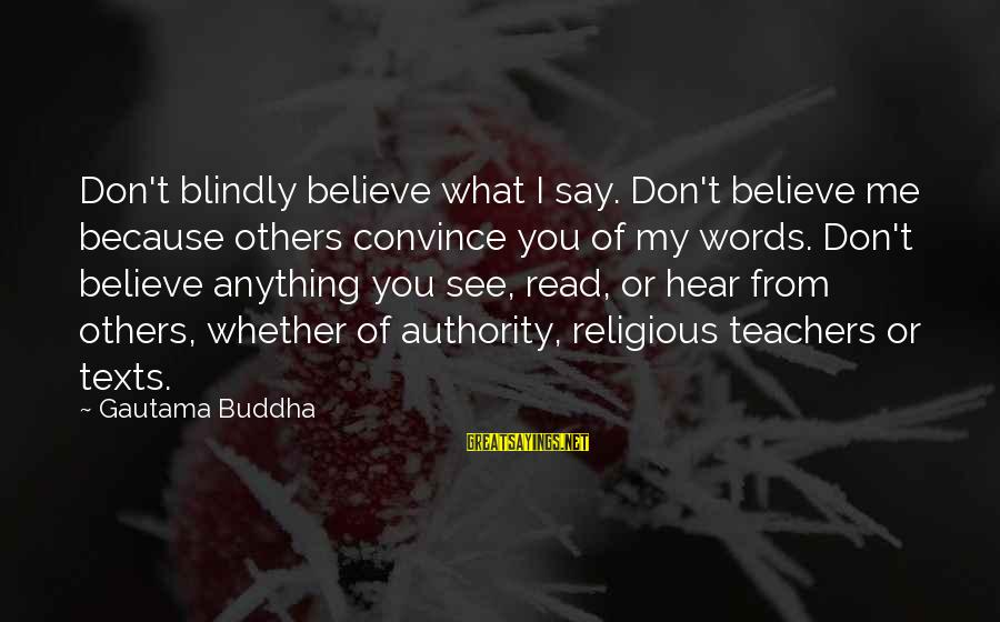 Chocolate Treats Sayings By Gautama Buddha: Don't blindly believe what I say. Don't believe me because others convince you of my