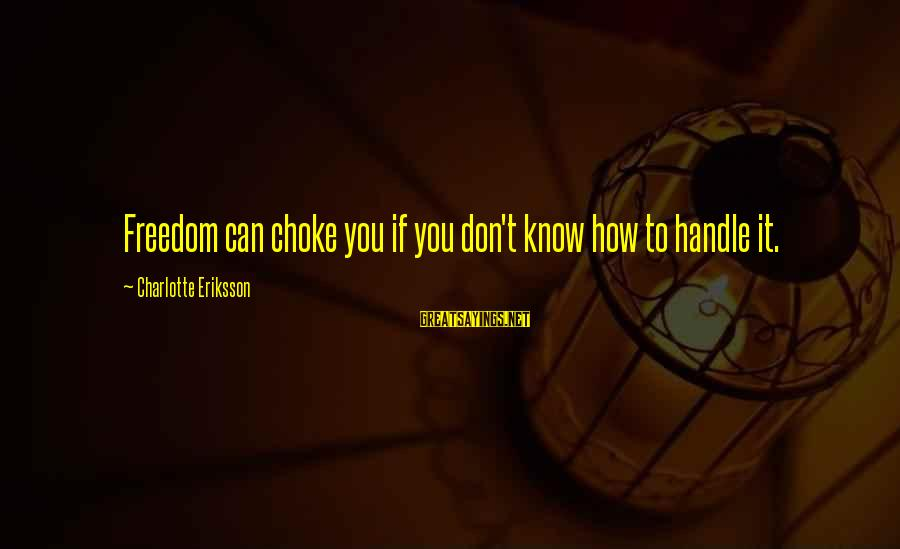 Choke Artist Sayings By Charlotte Eriksson: Freedom can choke you if you don't know how to handle it.