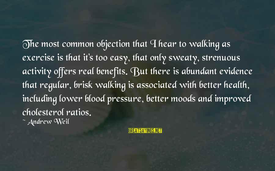 Cholesterol's Sayings By Andrew Weil: The most common objection that I hear to walking as exercise is that it's too