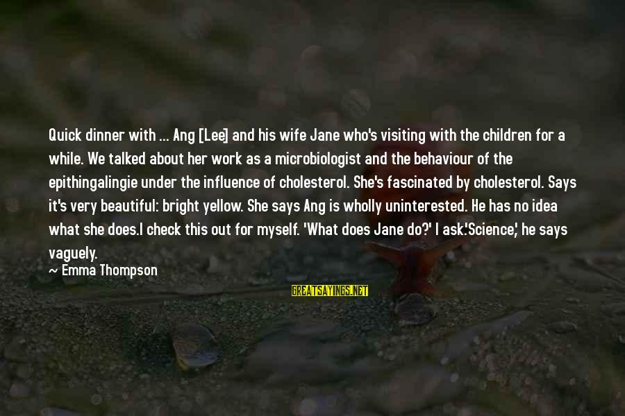 Cholesterol's Sayings By Emma Thompson: Quick dinner with ... Ang [Lee] and his wife Jane who's visiting with the children