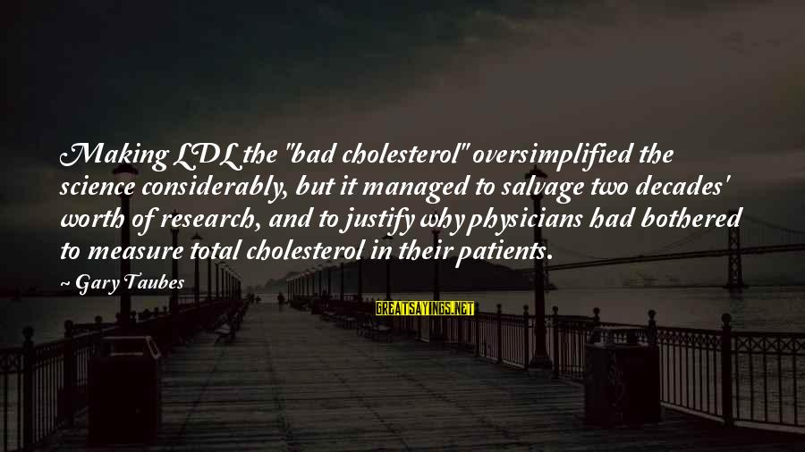 """Cholesterol's Sayings By Gary Taubes: Making LDL the """"bad cholesterol"""" oversimplified the science considerably, but it managed to salvage two"""