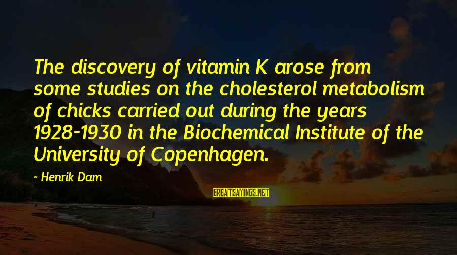 Cholesterol's Sayings By Henrik Dam: The discovery of vitamin K arose from some studies on the cholesterol metabolism of chicks