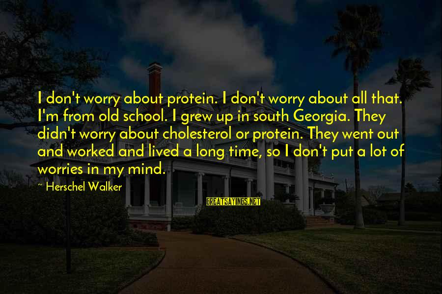 Cholesterol's Sayings By Herschel Walker: I don't worry about protein. I don't worry about all that. I'm from old school.