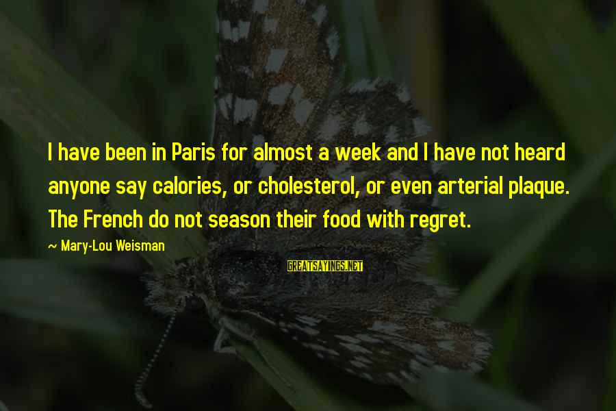 Cholesterol's Sayings By Mary-Lou Weisman: I have been in Paris for almost a week and I have not heard anyone