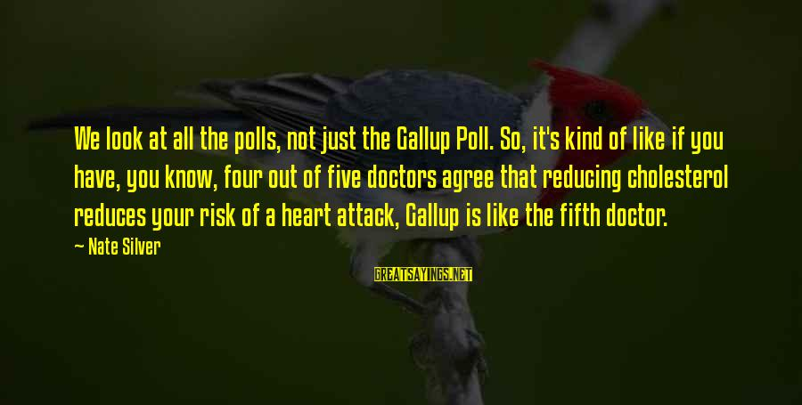 Cholesterol's Sayings By Nate Silver: We look at all the polls, not just the Gallup Poll. So, it's kind of