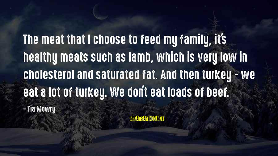 Cholesterol's Sayings By Tia Mowry: The meat that I choose to feed my family, it's healthy meats such as lamb,