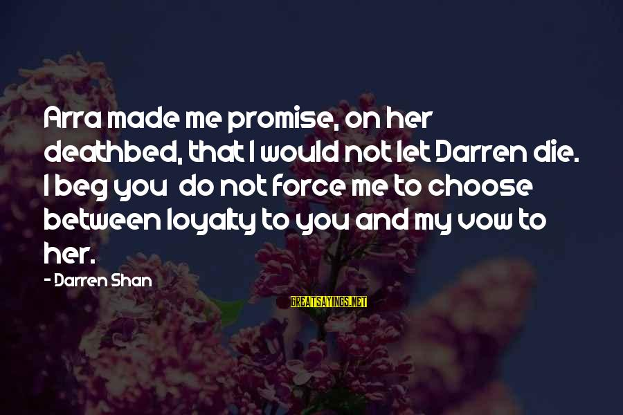 Choose Me Not Her Sayings By Darren Shan: Arra made me promise, on her deathbed, that I would not let Darren die. I