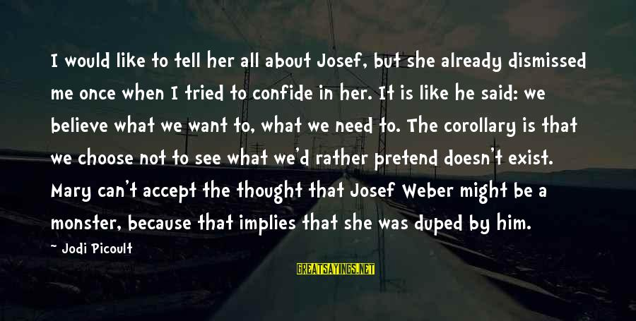 Choose Me Not Her Sayings By Jodi Picoult: I would like to tell her all about Josef, but she already dismissed me once