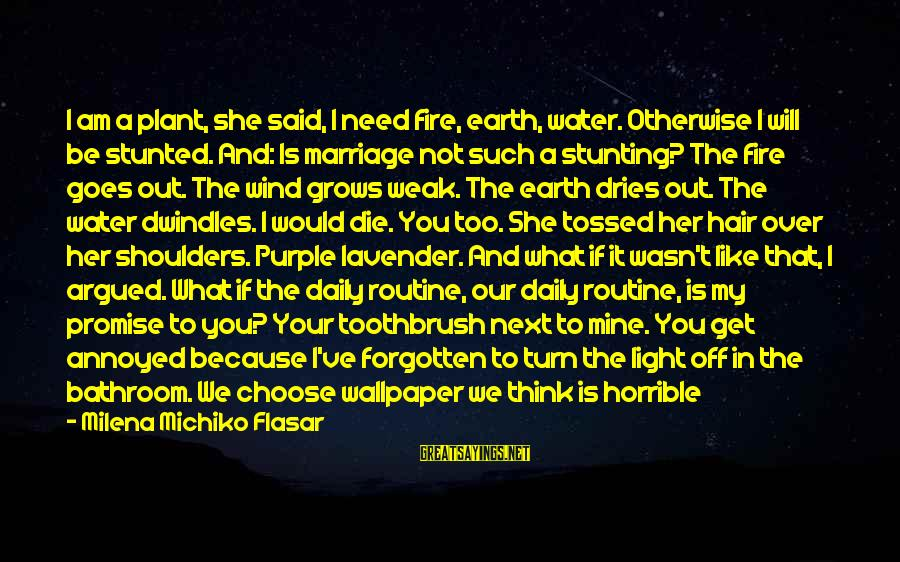 Choose Me Not Her Sayings By Milena Michiko Flasar: I am a plant, she said, I need fire, earth, water. Otherwise I will be
