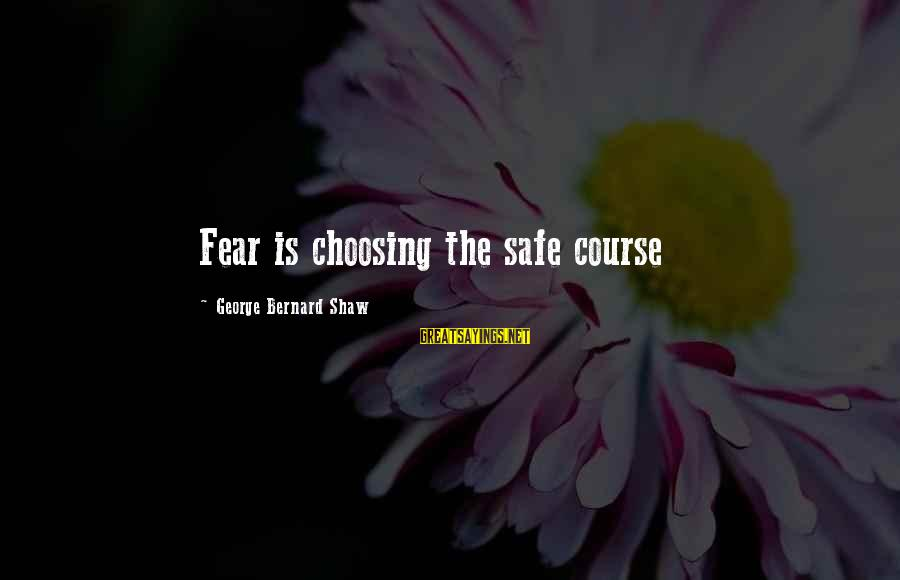 Choosing A Course Sayings By George Bernard Shaw: Fear is choosing the safe course