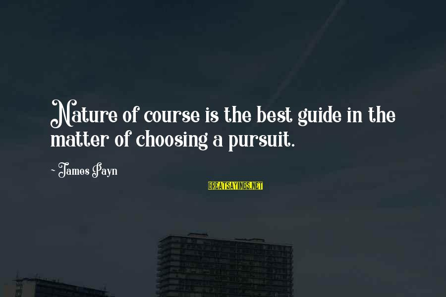 Choosing A Course Sayings By James Payn: Nature of course is the best guide in the matter of choosing a pursuit.