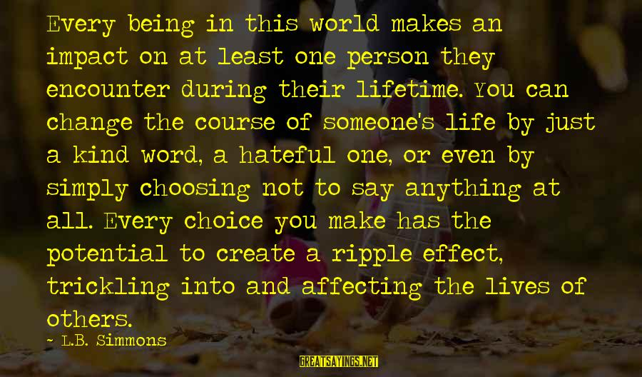 Choosing A Course Sayings By L.B. Simmons: Every being in this world makes an impact on at least one person they encounter