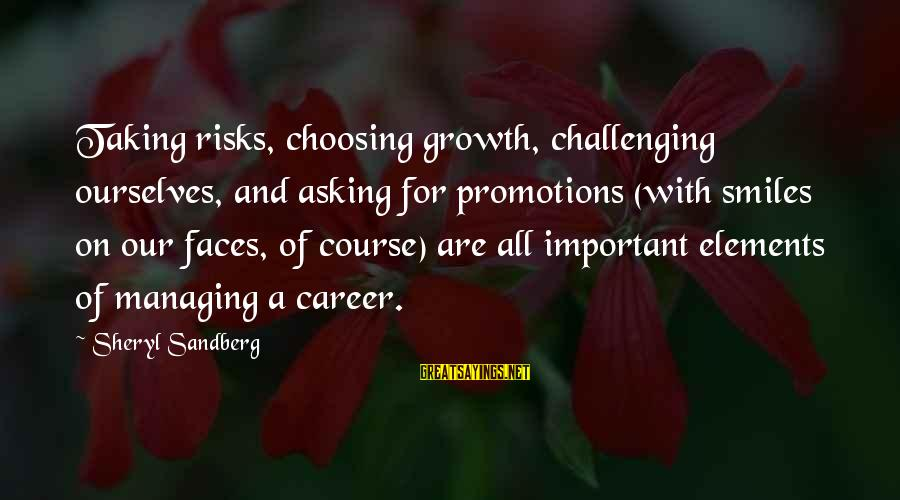 Choosing A Course Sayings By Sheryl Sandberg: Taking risks, choosing growth, challenging ourselves, and asking for promotions (with smiles on our faces,