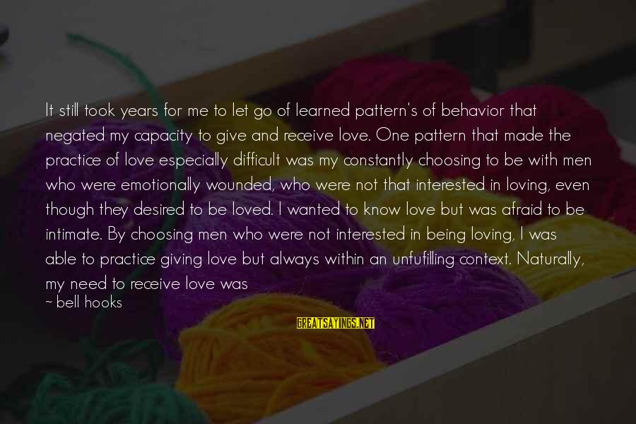 Choosing The Right Love Sayings By Bell Hooks: It still took years for me to let go of learned pattern's of behavior that