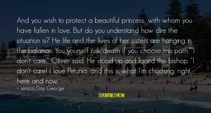 Choosing The Right Love Sayings By Jessica Day George: And you wish to protect a beautiful princess, with whom you have fallen in love.