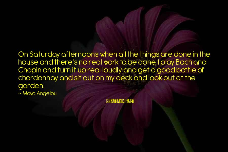 Chopin Bach Sayings By Maya Angelou: On Saturday afternoons when all the things are done in the house and there's no