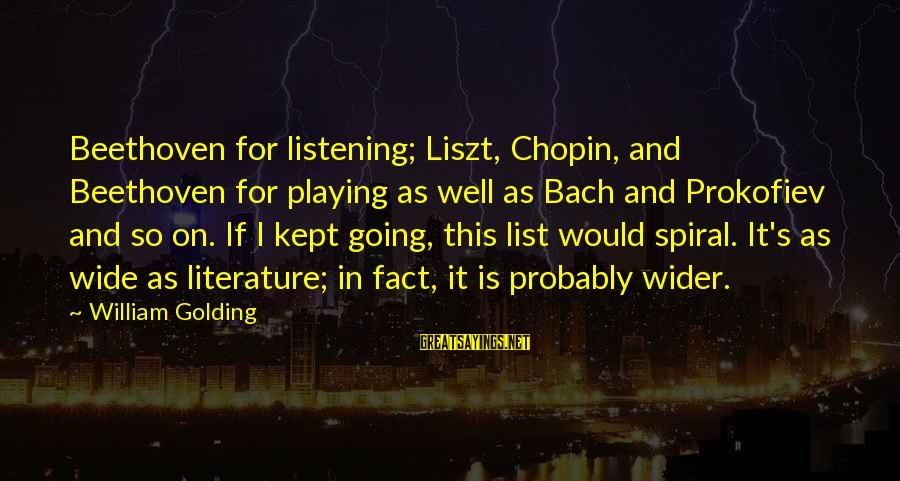 Chopin Bach Sayings By William Golding: Beethoven for listening; Liszt, Chopin, and Beethoven for playing as well as Bach and Prokofiev
