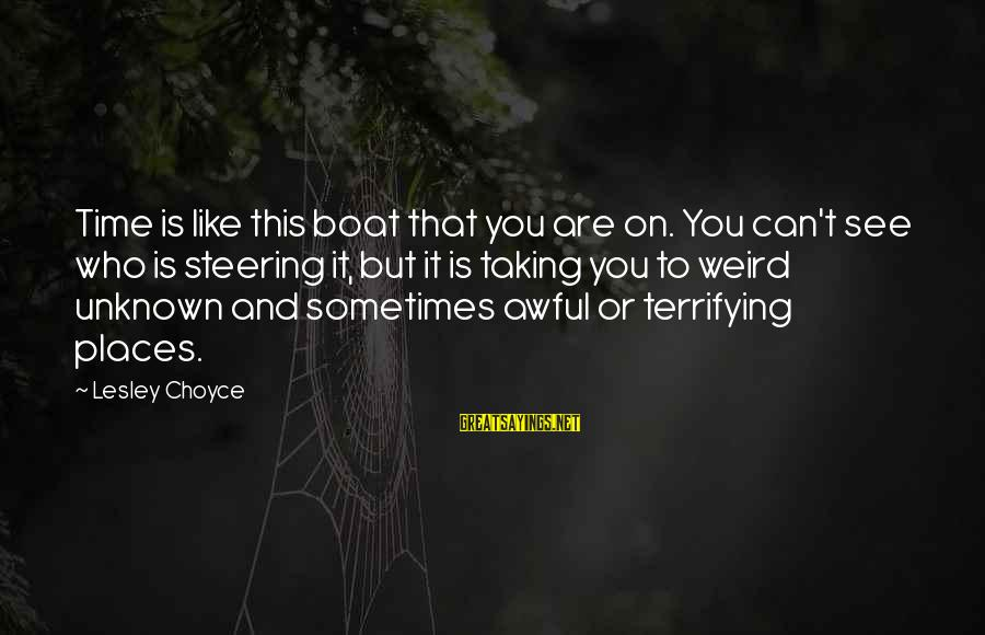 Choyce Sayings By Lesley Choyce: Time is like this boat that you are on. You can't see who is steering