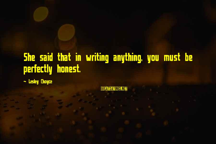 Choyce Sayings By Lesley Choyce: She said that in writing anything, you must be perfectly honest.