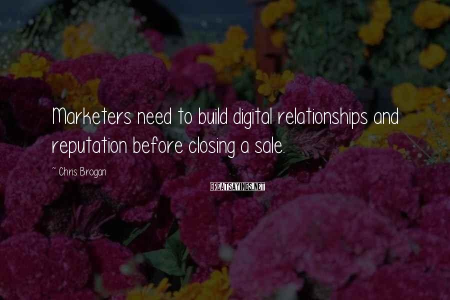 Chris Brogan Sayings: Marketers need to build digital relationships and reputation before closing a sale.