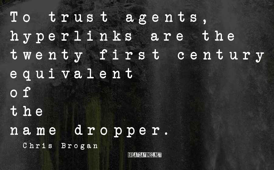 Chris Brogan Sayings: To trust agents, hyperlinks are the twenty-first-century equivalent of the name-dropper.