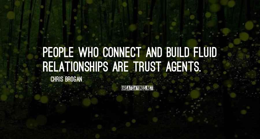 Chris Brogan Sayings: People who connect and build fluid relationships are trust agents.