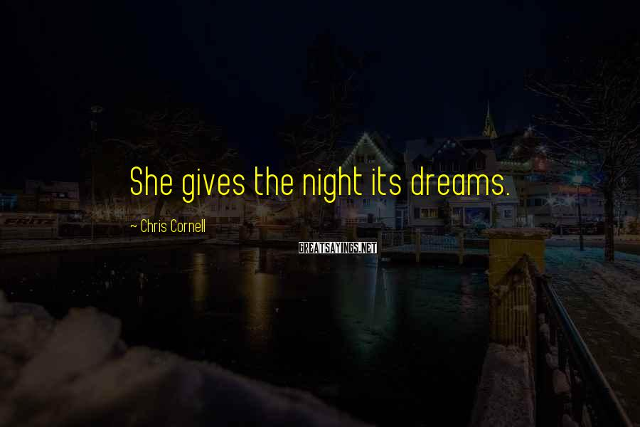 Chris Cornell Sayings: She gives the night its dreams.