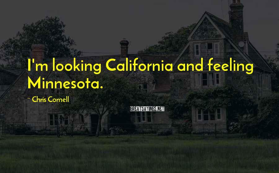 Chris Cornell Sayings: I'm looking California and feeling Minnesota.