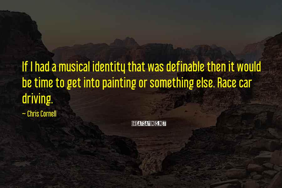 Chris Cornell Sayings: If I had a musical identity that was definable then it would be time to