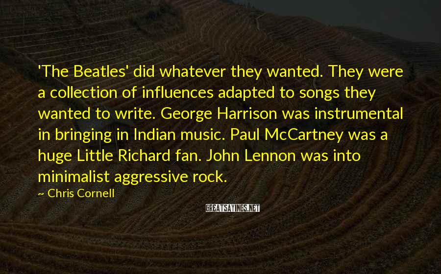 Chris Cornell Sayings: 'The Beatles' did whatever they wanted. They were a collection of influences adapted to songs
