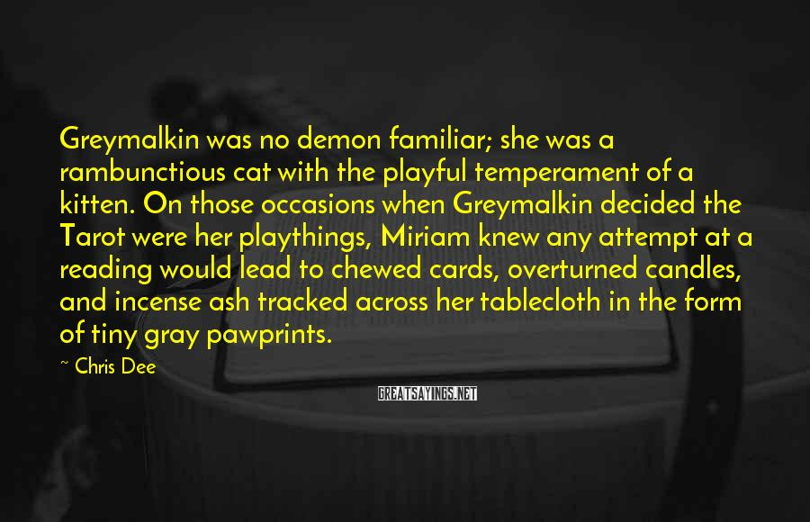 Chris Dee Sayings: Greymalkin was no demon familiar; she was a rambunctious cat with the playful temperament of