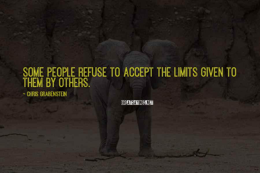 Chris Grabenstein Sayings: Some people refuse to accept the limits given to them by others.