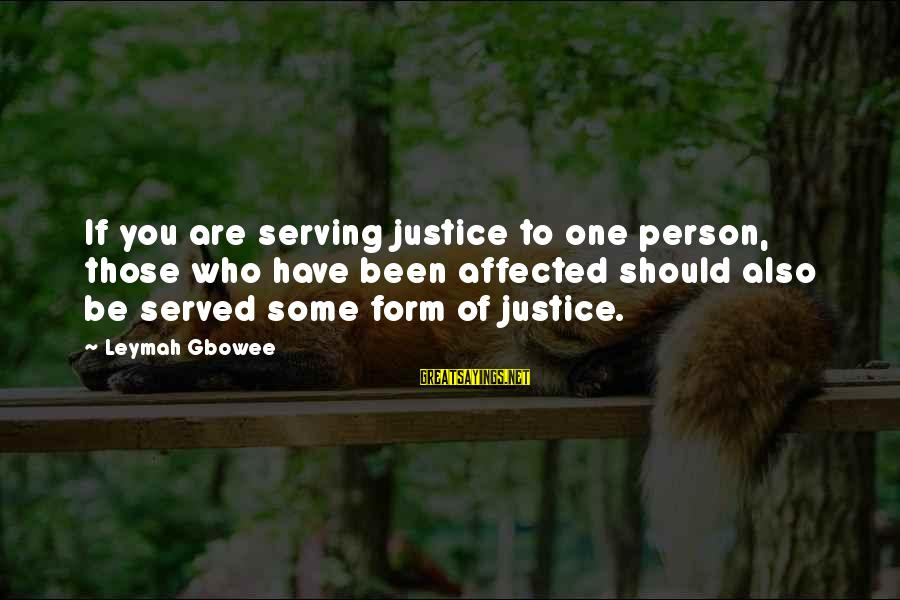 Chris Porter Sayings By Leymah Gbowee: If you are serving justice to one person, those who have been affected should also