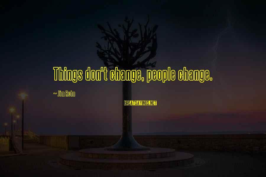 Chris Skelton Sayings By Jim Rohn: Things don't change, people change.