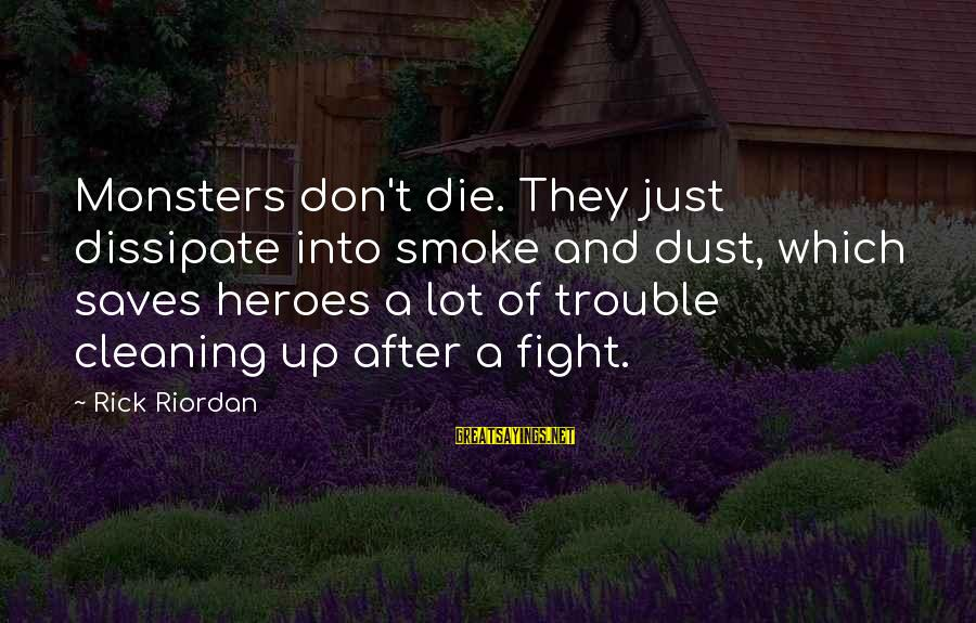 Chris Skelton Sayings By Rick Riordan: Monsters don't die. They just dissipate into smoke and dust, which saves heroes a lot