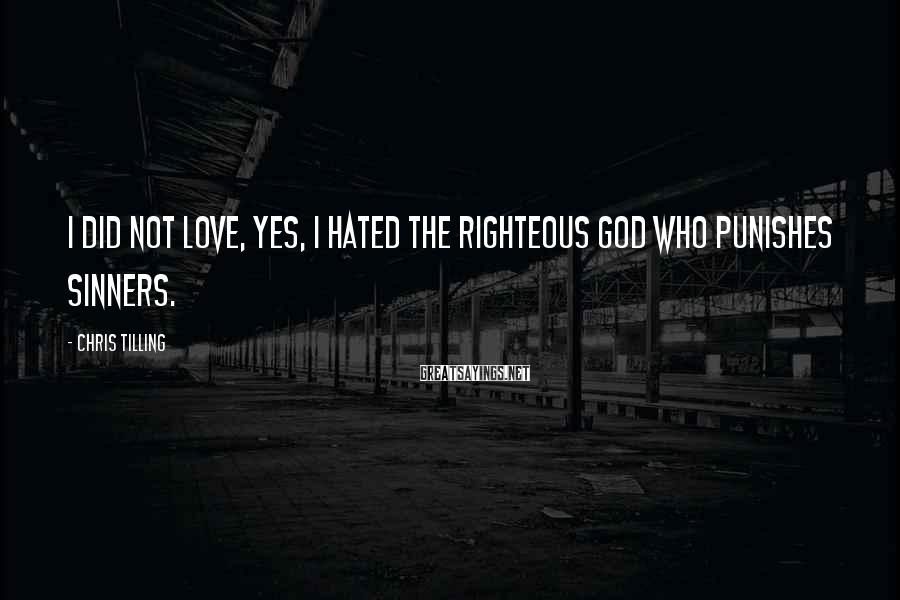 Chris Tilling Sayings: I did not love, yes, I hated the righteous God who punishes sinners.