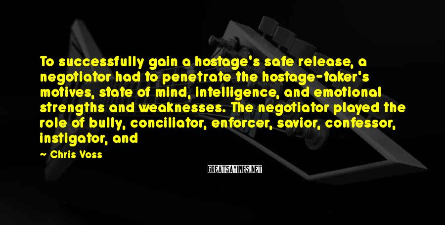 Chris Voss Sayings: To successfully gain a hostage's safe release, a negotiator had to penetrate the hostage-taker's motives,
